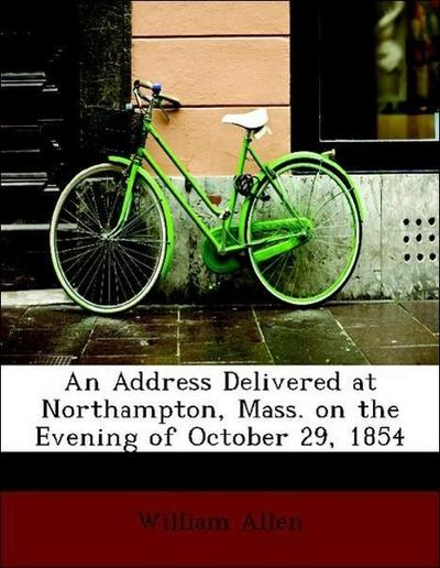 An Address Delivered at Northampton, Mass. on the Evening of October 29, 1854