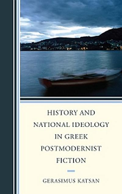 History and National Ideology in Greek Postmodernist Fiction