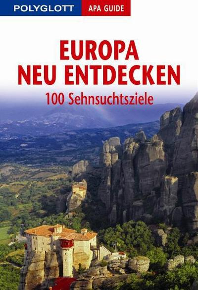 Europa neu entdecken: 100 Sehnsuchtsziele