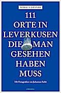 111 Orte in Leverkusen, die man gesehen haben ...