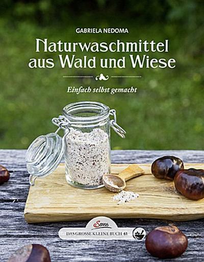 Das große kleine Buch: Naturwaschmittel aus Wald und Wiese