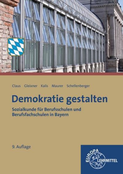 Demokratie gestalten - Bayern: Sozialkunde für Berufsschulen und Berufsfachschulen in Bayern