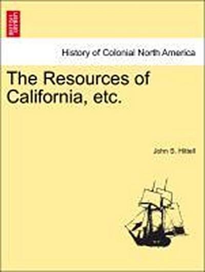 The Resources of California, etc.