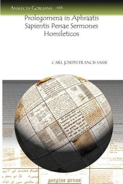Prolegomena in Aphraatis Sapientis Persae Sermones Homileticos