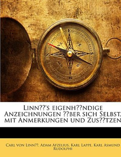 Linné's eigenhändige Anzeichnungen über sich Selbst, mit Anmerkungen und Zusätzen
