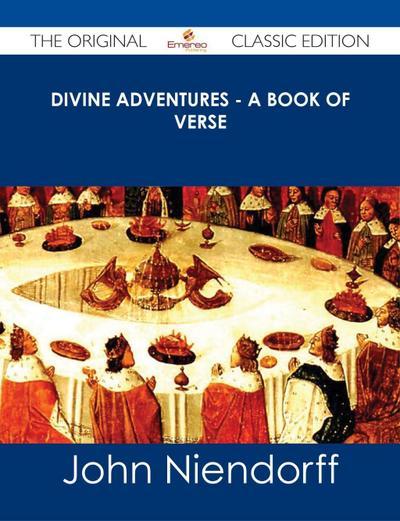 Divine Adventures - A Book of Verse - The Original Classic Edition