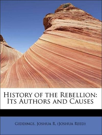 History of the Rebellion: Its Authors and Causes