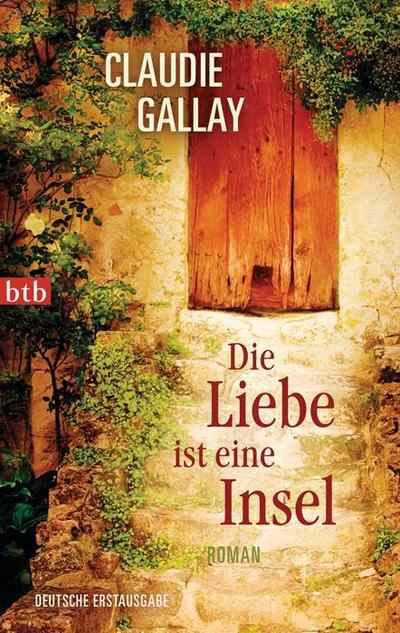 Die Liebe ist eine Insel: Roman - Btb Verlag - Taschenbuch, Deutsch, Claudie Gallay, ,