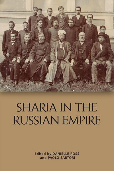 Sharia in the Russian Empire: The Reach and Limits of Islamic Law in Central Eurasia, 1550-1900