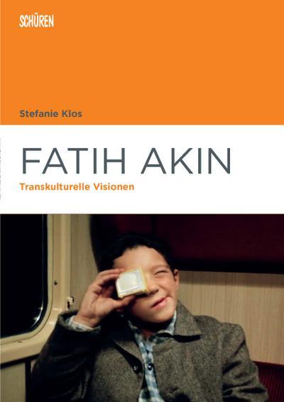 Fatih Akin: Transkulturelle Visionen (Marburger Schriften zur Medienforschung)