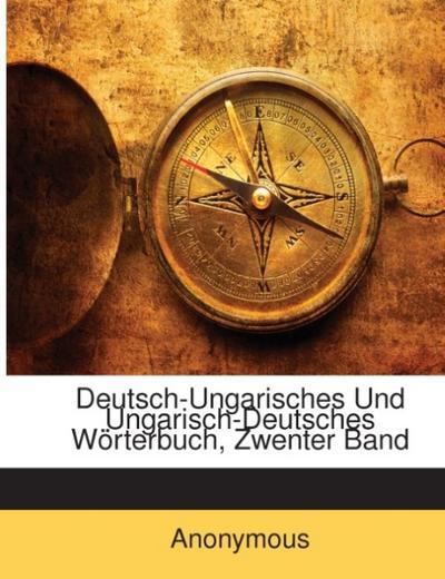 Deutsch-Ungarisches Und Ungarisch-Deutsches Wörterbuch, Zwenter Band