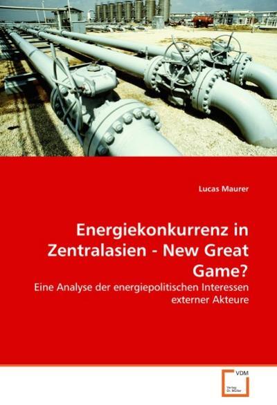 Energiekonkurrenz in Zentralasien - New Great Game?