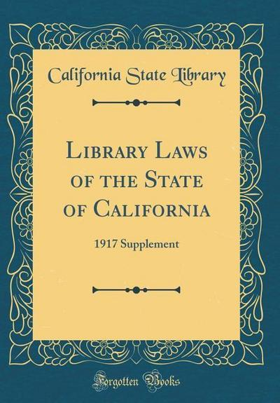 Library Laws of the State of California: 1917 Supplement (Classic Reprint)