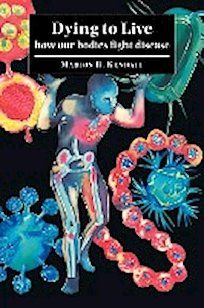 (DYING TO LIVE: HOW OUR BODIES FIGHT DISEASE) BY Kendall, Marion D.(Author)Paperback May-2007