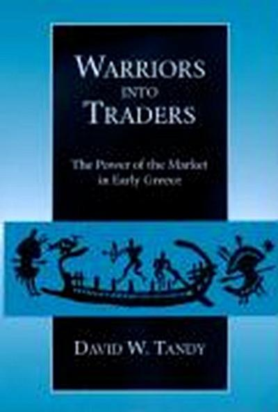 Warriors Into Traders: The Power of the Market in Early Greece