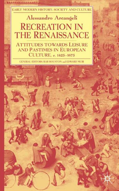 Recreation in the Renaissance: Attitudes Towards Leisure and Pastimes in European Culture, C.1425-1675