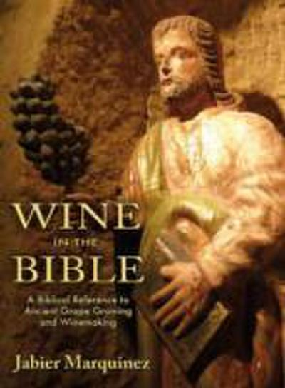 Wine in the Bible: A Biblical Reference to Ancient Grape Growing and Winemaking