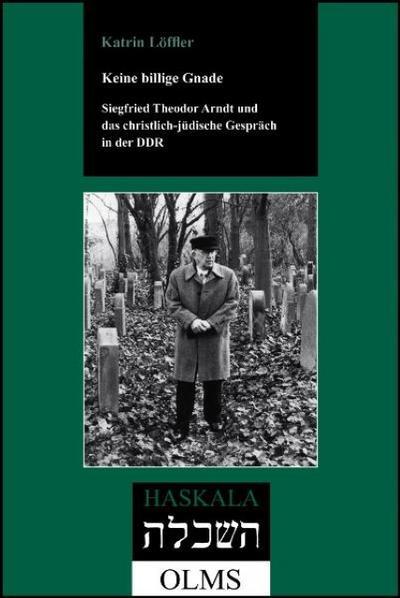 Keine billige Gnade. Siegfried Theodor Arndt und das christlich-jüdische Gespräch in der DDR.