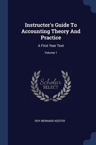Instructor's Guide to Accounting Theory and Practice: A First Year Text; Volume 1