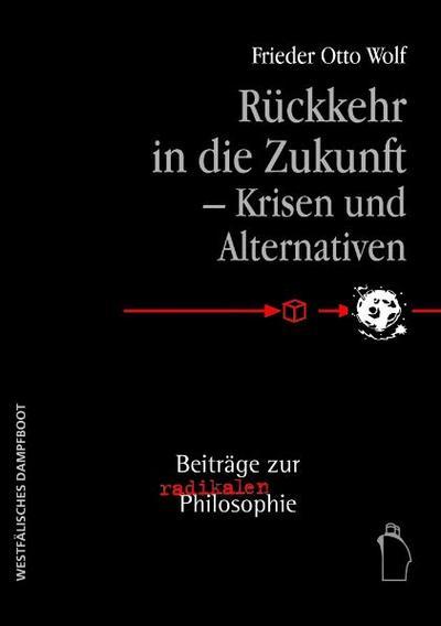Rückkehr in die Zukunft - Krisen und Alternativen; Beiträge zur radikalen Philosophie   ; Deutsch
