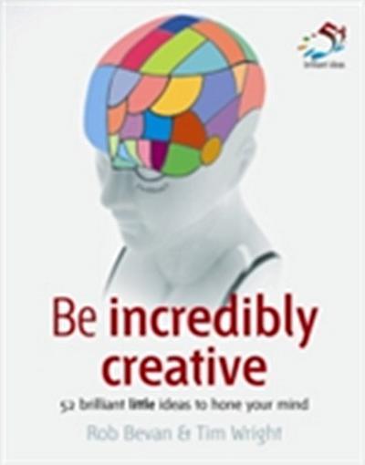 Be incredibly creative