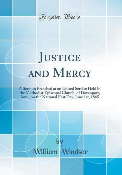 Justice and Mercy: A Sermon Preached at an United Service Held in the Methodist Episcopal Church, of Davenport, Iowa, on the National Fas