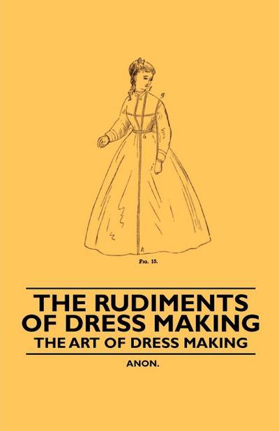 The Rudiments of Dress Making - The Art of Dress Making