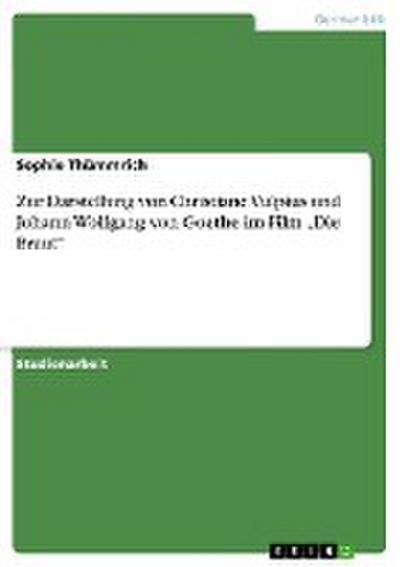 Zur Darstellung von Christiane Vulpius und Johann Wolfgang von Goethe im Film