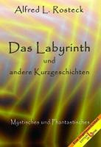 Das Labyrinth und andere Kurzgeschichten, Alfred L. Rosteck