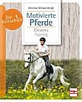 Motivierte Pferde; Cleveres Training; Die Rei ...