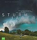 Sturmjäger. Wetterextremen in Deutschland auf der Spur