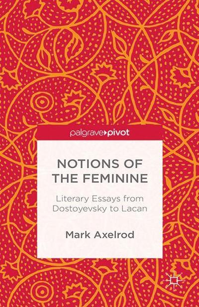 Notions of the Feminine: Literary Essays from Dostoyevsky to Lacan