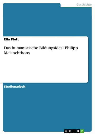 Das humanistische Bildungsideal Philipp Melanchthons