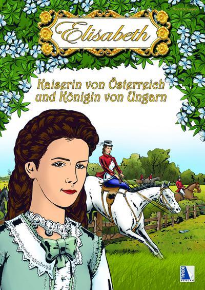 Elisabeth - Kaiserin von Österreich und Königin von Ungarn