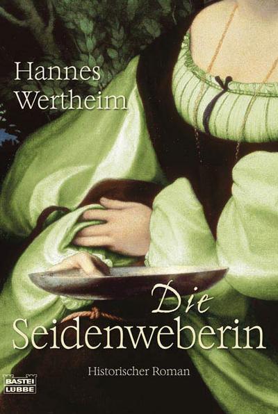 Die Visionen der Seidenweberin: Historischer Roman