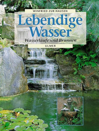 Lebendige Wasser. Wasserläufe und Brunnen