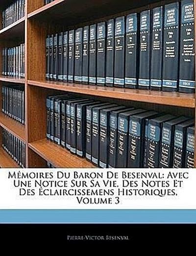 Mémoires Du Baron De Besenval: Avec Une Notice Sur Sa Vie, Des Notes Et Des Éclaircissemens Historiques, Volume 3