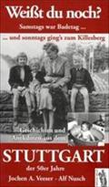 Weißt Du noch? Samstags war Badetag und sonntags ging's zum Killesberg: Geschichten und Anekdoten aus dem Stuttgart der 50 Jahre