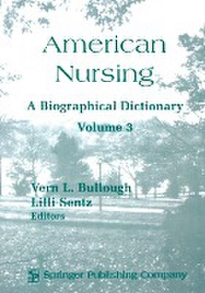 American Nursing: A Biographical Dictionary: Volume 3