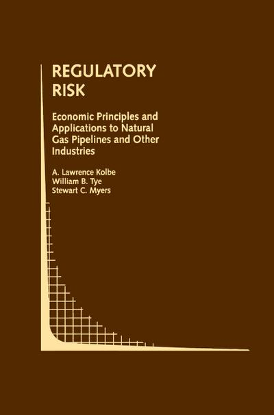 Regulatory Risk: Economic Principles and Applications to Natural Gas Pipelines and Other Industries