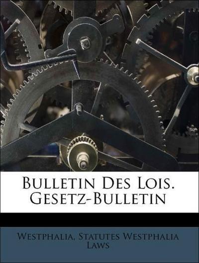Bulletin Des Lois. Gesetz-Bulletin