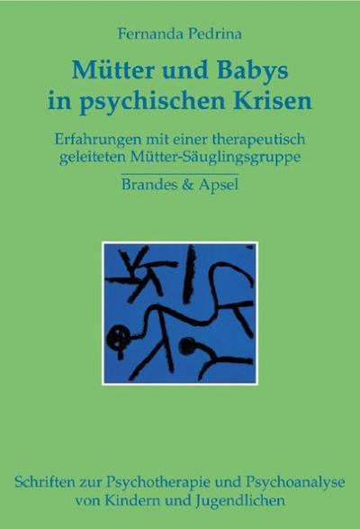 Mütter und Babys in psychischen Krisen. Forschungsstudie zu einer therapeutisch geleiteten Mutter-Säugling-Gruppe am Beispiel postpartaler Depression