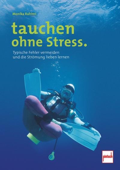 tauchen ohne Stress.; Typische Fehler vermeiden und die Strömung lieben lernen; Deutsch