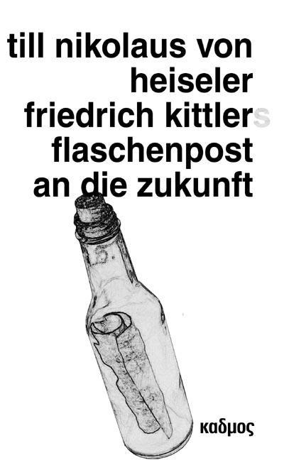 Friedrich Kittlers Flaschenpost an die Zukunft; Eine Sendung   ; Deutsch; ca. 192 S. -