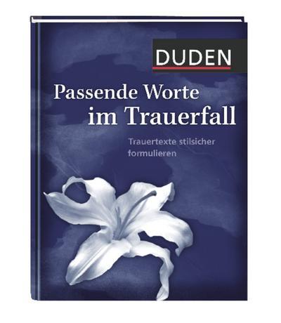 Duden - Passende Worte im Trauerfall; Trauertexte stilsicher formulieren; Duden - Passende Worte; Ill. v. 1; Hrsg. v. Dudenredaktion; Deutsch