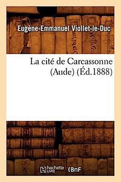 La Cité de Carcassonne (Aude) (Éd.1888)