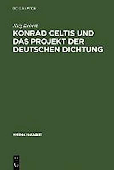 Konrad Celtis und das Projekt der deutschen Dichtung