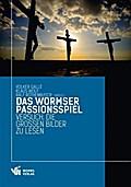 Das Wormser Passionsspiel: Versuch, die große ...