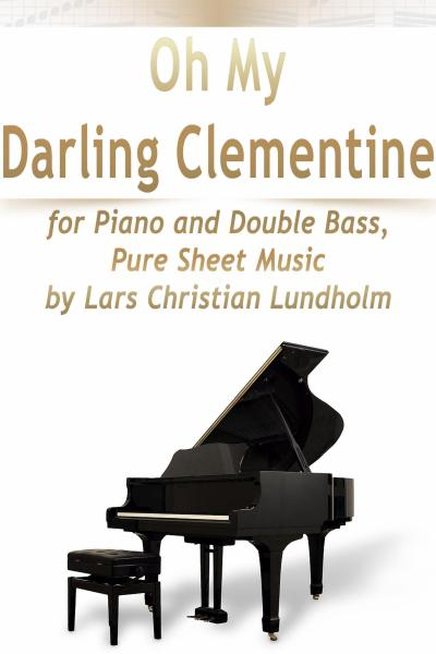 Oh My Darling Clementine for Piano and Double Bass, Pure Sheet Music by Lars Christian Lundholm