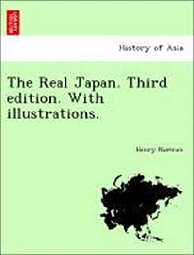 The Real Japan. Third edition. With illustrations.